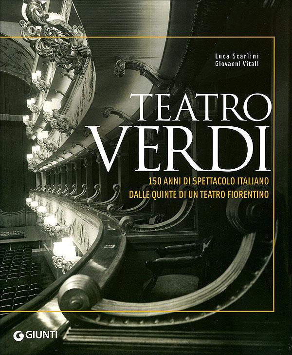 Teatro Verdi 150 anni di spettacolo italiano dalle quinte di un teatro fiorentino