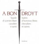 <h0>A Bon Droyt <span><em>Spade di uomini liberi cavalieri e santi <span>Epées d'hommes libres chevaliers et saints</em></span>