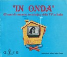 'In Onda' 60 anni di cammino tecnologico dell TV in Italia