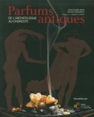 Parfums Antiques De l'Archéologue Au Chimiste