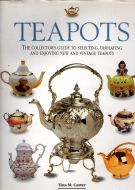 Teapots <span>the collector's guide to selecting, displaying and enjoying new and vintage teapots</span>