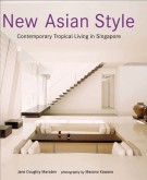 New Asian Style <span>Contemporary Tropical Living in Singapore</span>