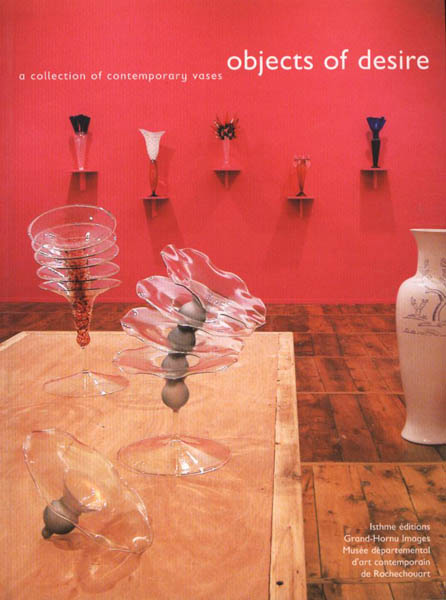 objects of desire a collection of contemporary vases