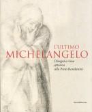 <h0>L'Ultimo Michelangelo <span><em>Disegni e Rime Attorno alla Pietà Rondanini</em></span></h0>