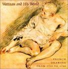 Watteau and his world<span> French Drawing from 1700 to 1750</span>