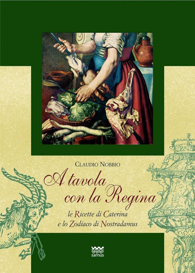A tavola con la Regina Le ricette di Caterina e lo Zodiaco di Nostradamus