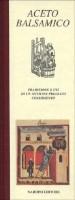 Aceto Balsamico <span>Tradizione e usi di un antico e pregiato condimento</span>
