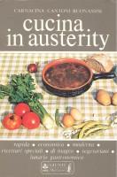 Cucina in austerity rapida - economica - moderna - ricettari speciali - di magro - vegetariani - lunario gastronomico