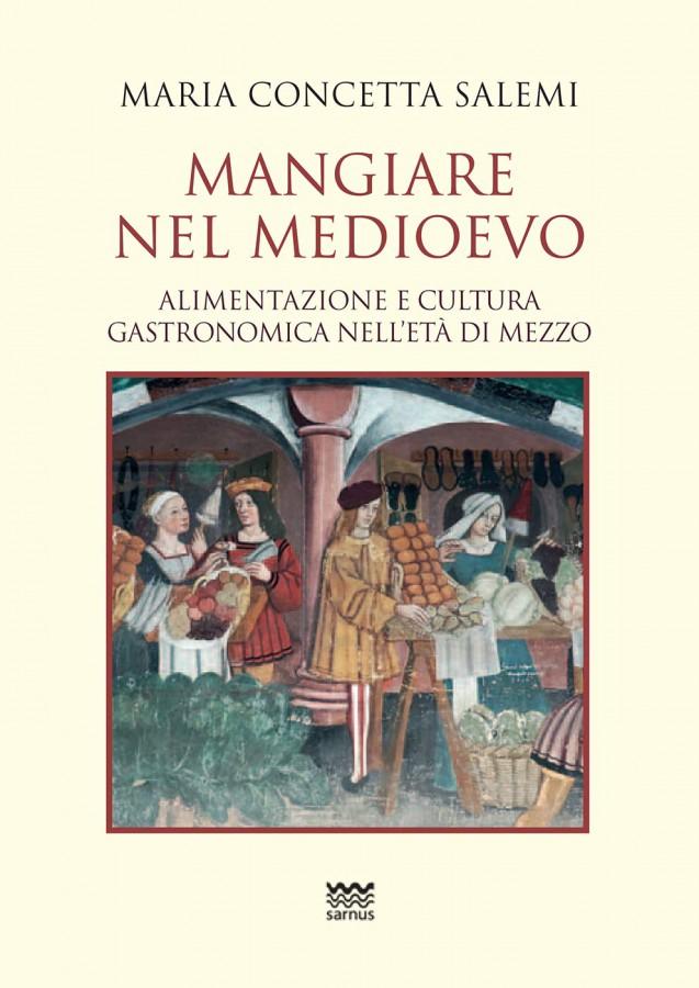 Mangiare nel Medioevo Alimentazione e cultura gastronomica nell'età di mezzo