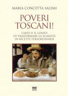<h0>Poveri toscani! <span><i>L'arte (e il genio) di trasformare la scarsità in ricette straordinarie</i></span></h0>