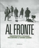 Al Fronte Cineoperatori e fotografi raccontano la Grande Guerra