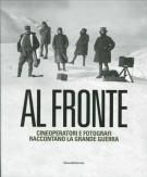 <h0>Al Fronte <span><em>Cineoperatori e fotografi raccontano la Grande Guerra</em></span></h0>