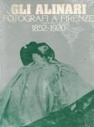 Gli Alinari Fotografi a Firenze 1852-1920