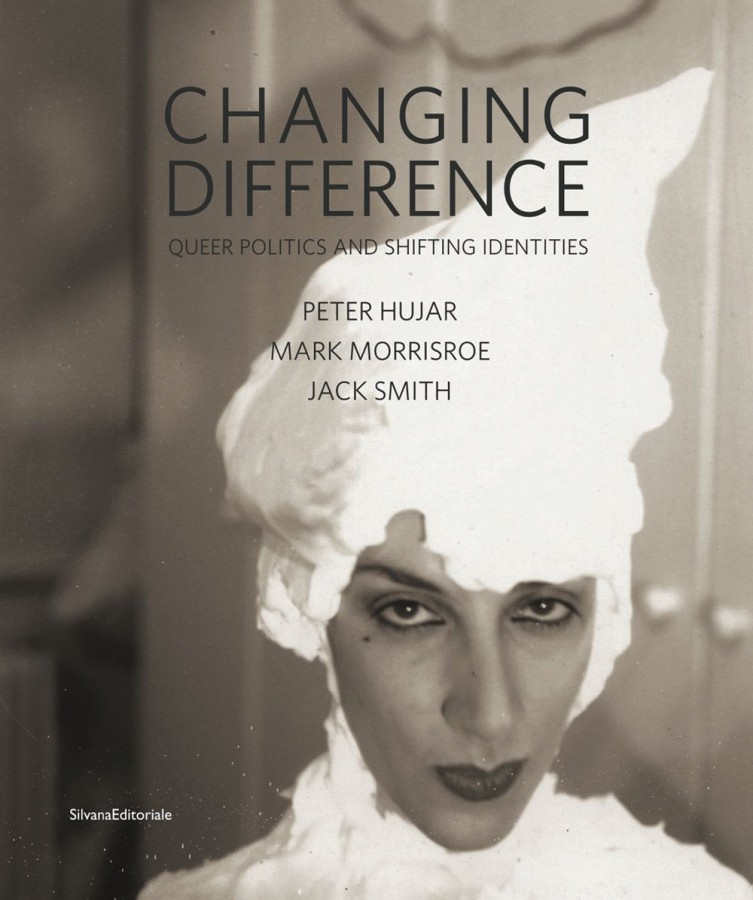 Changing Difference Queer Politics and Shifting Identities Peter Hujar, Mark Morrisroe, Jack Smith