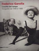 Federico Garolla L'occhio del tempo Fotografie dal 1948 al 1968