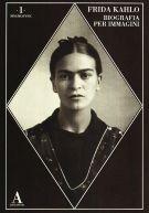 Frida Kahlo <span>Biografia per immagini</span>