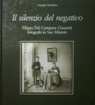 Il silenzio del negativo <SPAN>Filippo Del Campana Guazzesi fotografo in San Miniato</span>