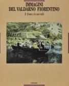 <span>Immagini del </span> Valdarno Fiorentino <span>Il fiume e la sua valle</Span>