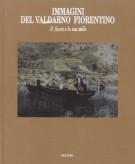 Immagini del Valdarno Fiorentino <span><i>Il fiume e la sua valle</i></Span>