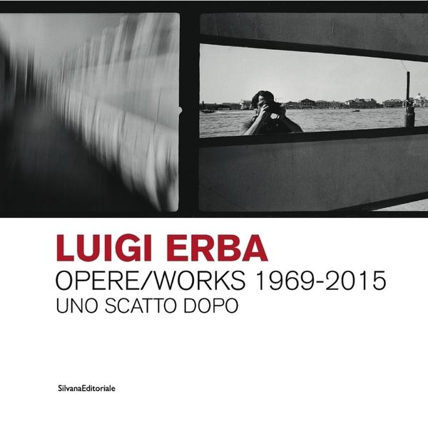 Luigi Erba Opere/Works 1969-2015 Uno scatto dopo