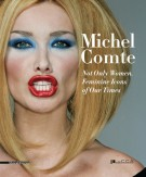 Michel Comte Not Only Women Feminine Icons of Our Times