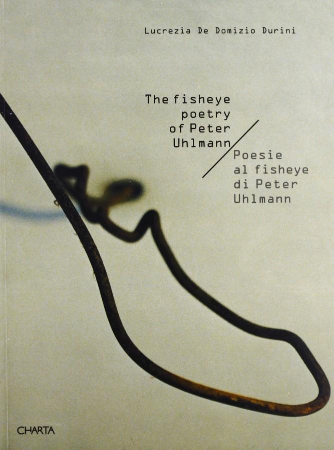 Poesie al Fisheye di Peter Uhlmann The Fisheye Poetry of Peter Uhlmann