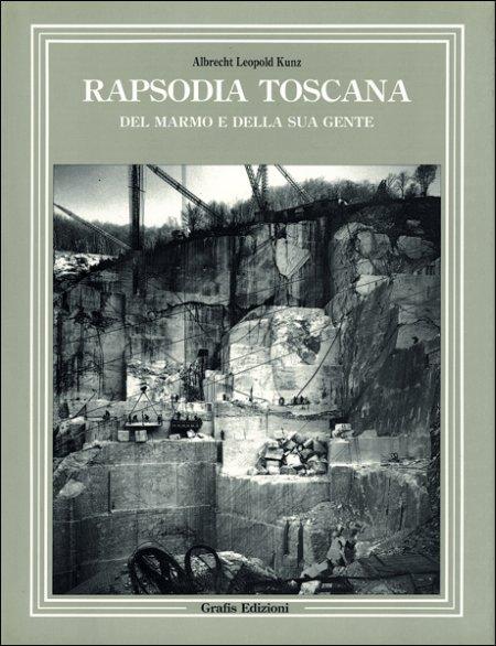Rapsodia Toscana Del marmo e della sua gente