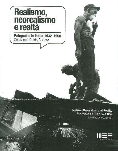 Realismo Neorealismo e Realtà Fotografie in Italia 1932-1968 Collezione Guido Bertero