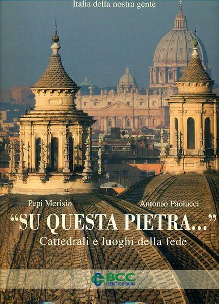 'Su Questa Pietra...' Cattedrali e luoghi della fede