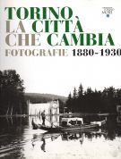 Torino la città che cambia <span>Fotografie 1880-1930</span>