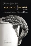 Argenterie fantastik <span>Racconti. E cinquantuno opere di Giovanni Raspini</span>