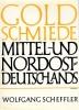 Goldschmiede Mittel- und Nordostdeutschlands Von Wernigerode bis Lauenburg in Pommern Daten - Werke - Zeichen