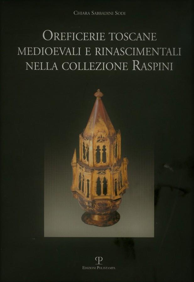 Oreficerie Toscane Medioevali e Rinascimentali nella Collezione Raspini