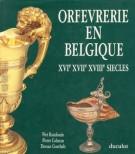 Orfevrerie en Belgique XVI-XVII-XVII siècles