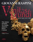 Vanitas Mundi Gioielli, oggetti, arredi e dipinti Una danza macabra fra ironia, glamour, gotico e kitsch