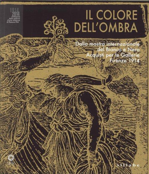 Il colore dell'ombra Dalla mostra internazionale del Bianco e Nero. Acquisti per le Gallerie. Firenze 1914