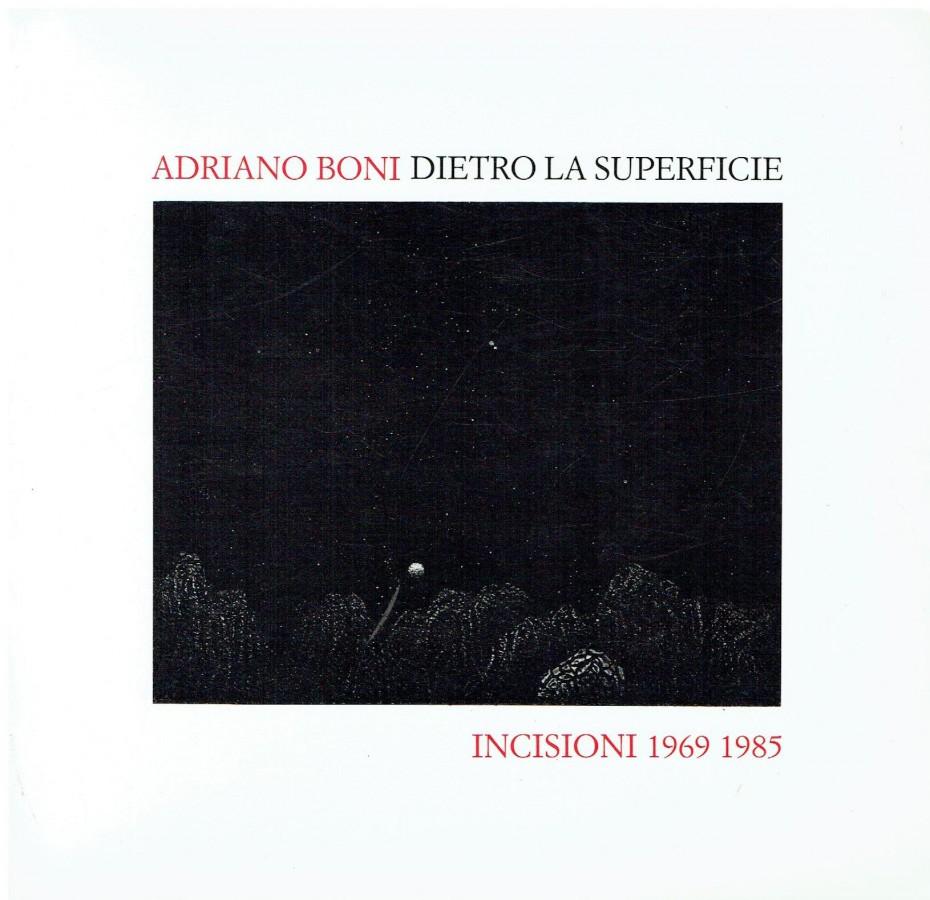 Adriano Boni dietro la superficie incisioni 1969-1985
