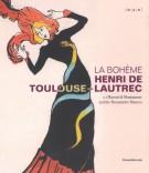 La Bohème Henri de Toulouse-Lautrec e i Maestri di Montmartre and the Montmatre Masters