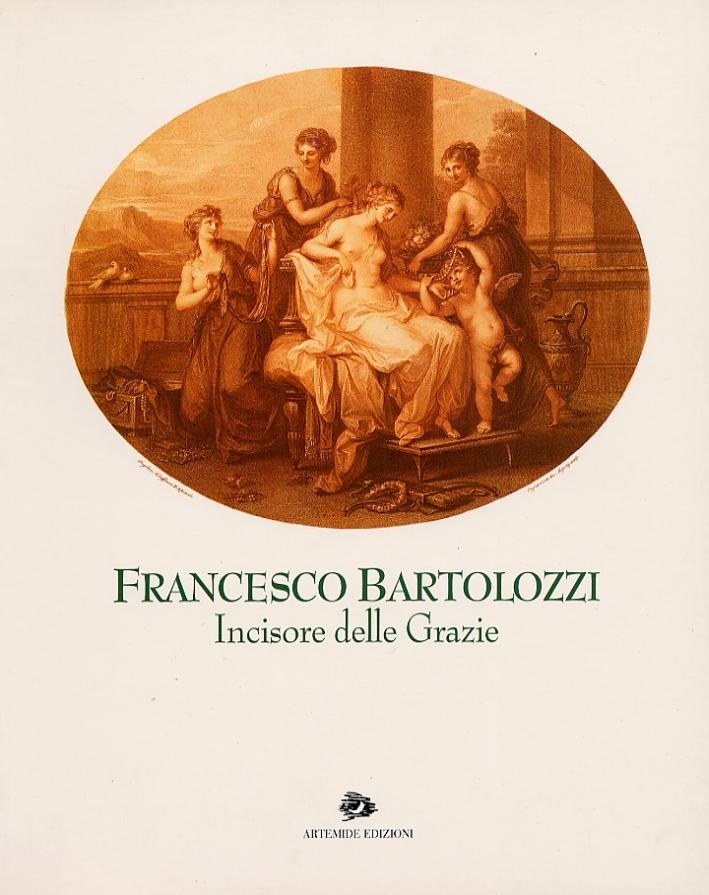 Francesco Bartolozzi Incisore delle Grazie