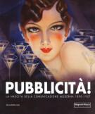 Pubblicità! <span>La nascita della comunicazione moderna 1890-1957</span>