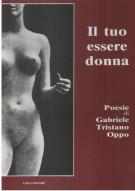 <h0>Il tuo essere donna <span><em>Poesie di Gabriele Tristano Oppo</em></span></h0>