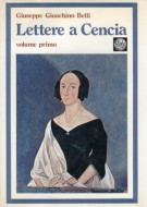 <span>Giuseppe Gioacchino Belli</span> Lettere a Cencia <span>Vincenza Perozzi Roberti <span>Vol.I</span>