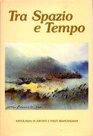 Tra Spazio e Tempo VI <span>Antologia di Artisti e Poeti Marchigiani</Span>