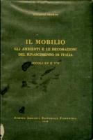Il Mobilio <span>gli ambienti e le decorazioni del Rinascimento in Italia</Span> <span>Secoli XV e XVI</span>