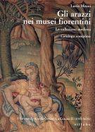 Gli arazzi nei musei fiorentini <span>La collezione medicea. Catalogo completo</span> <span>I. La Manifattura da Cosimo I a Cosimo II (1545-1621)</span>