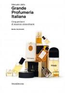 Manuale della Grande Profumeria Italiana Cinquant'anni di essenze straordinarie