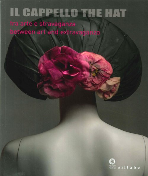 Il Cappello fra arte e stravaganza The Hat between art and extravaganza