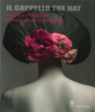 Il Cappello <span>fra arte e stravaganza</span> The Hat <span>between art and extravaganza</span>