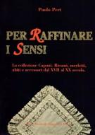 Per raffinare i sensi <span>La collezione Caponi. Ricami, merletti, abiti e accessori dal XVII al XX secolo</span>