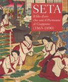 <h0>Seta <span><i>Il filo d'oro che unì il Piemonte al Giappone </i><Span>(1865-1890)</span></h0>